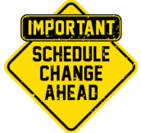Important Schedule Change Ahead